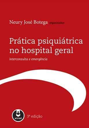 Prática psiquiátrica no hospital geral, interconsulta e emergência - 3. ed. PDF