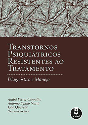 Transtornos psiquiátricos resistentes ao tratamento: diagnóstico e manejo - 1. ed. PDF