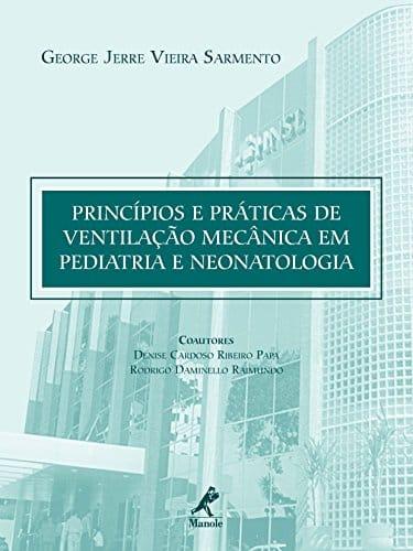 Princípios e práticas de ventilação mecânica em pediatria e neonatologia - 1. ed. PDF